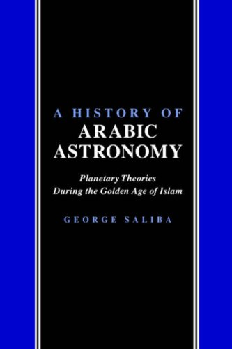 A History of Arabic Astronomy: Planetary Theories During the Golden Age of Islam 9780814780237