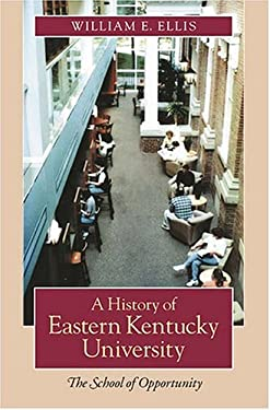 A History of Eastern Kentucky University: The School of Opportunity 9780813123462