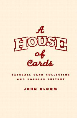 A House of Cards: Baseball Card Collecting and Popular Culture 9780816628704