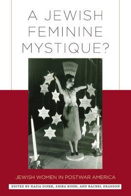A Jewish Feminine Mystique?: Jewish Women in Postwar America 9780813547916