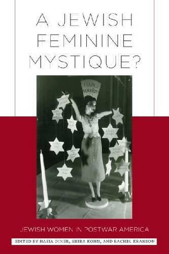 A Jewish Feminine Mystique?: Jewish Women in Postwar America 9780813547923