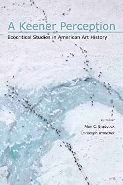 A Keener Perception: Ecocritical Studies in American Art History 9780817355517