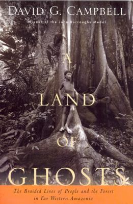 A Land of Ghosts: The Braided Lives of People and the Forest in Far Western Amazonia 9780813540528