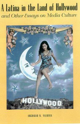 A Latina in the Land of Hollywood: And Other Essays on Media Culture 9780816519354