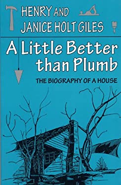 A Little Better Than Plumb: The Biography of a House 9780813108339