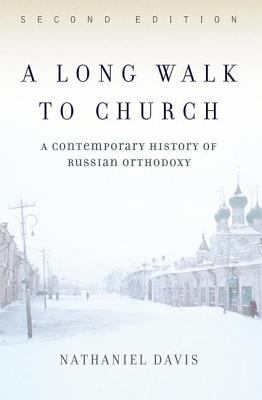 A Long Walk to Church: A Contemporary History of Russian Orthodoxy Second Edition 9780813340678