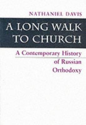 A Long Walk to Church: A Contemporary History of Russian Orthodoxy 9780813322773