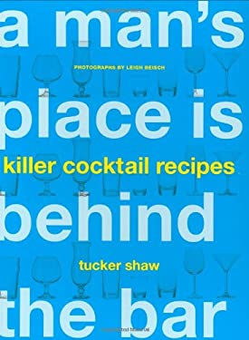 A Man's Place Is Behind the Bar: Killer Cocktail Recipes