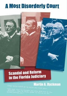 A Most Disorderly Court: Scandal and Reform in the Florida Judiciary 9780813032054