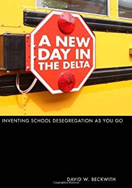 A New Day in the Delta: Inventing School Desegregation as You Go 9780817316334