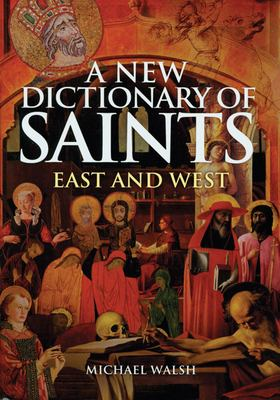 A New Dictionary of Saints: East and West 9780814631867