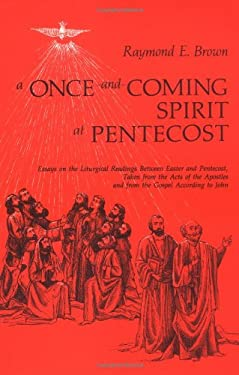 A   Once-And-Coming Spirit at Pentecost: Essays on the Liturgical Readings Between Easter and Pentecost, Taken from the Acts of the Apostles and from 9780814621547