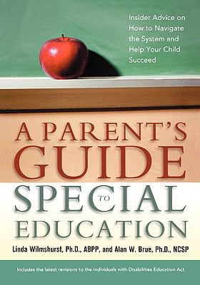 A Parent's Guide to Special Education: Insider Advice on How to Navigate the System and Help Your Child Succeed 9780814416044