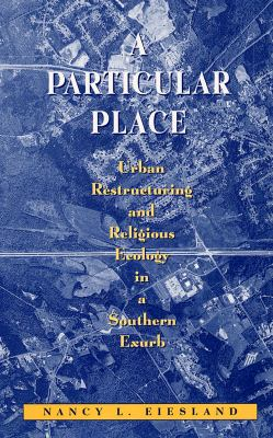 A Particular Place: Urban Restructuring and Religious Ecology in a Southern Exurb 9780813527383