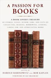 A Passion for Books: A Book Lover's Treasury of Stories, Essays, Humor, Lore, and Lists on Collecting, Reading, Borrowing, Lending