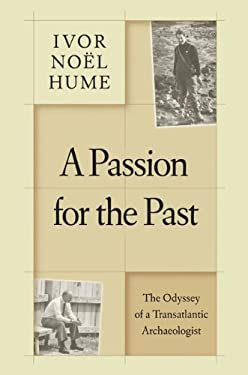 A Passion for the Past: The Odyssey of a Transatlantic Archaeologist 9780813929774