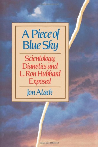 A Piece of Blue Sky: Scientology, Dianetics, and L. Ron Hubbard Exposed 9780818404993