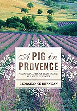 A Pig in Provence: Good Food and Simple Pleasures in the South of France 9780811852135