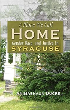 A Place We Call Home: Gender, Race, and Justice in Syracuse 9780815633068