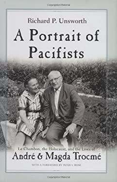 A Portrait of Pacifists: Le Chambon, the Holocaust and the Lives of Andre and Magda Trocme