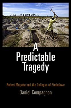 A Predictable Tragedy: Robert Mugabe and the Collapse of Zimbabwe 9780812242676
