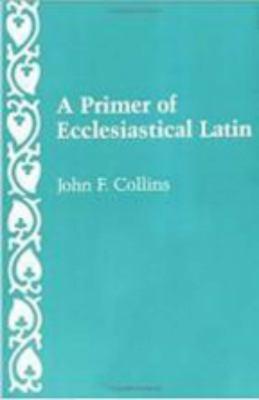 A Primer of Ecclesiastical Latin 9780813206677