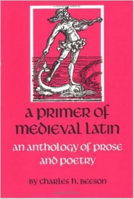 A Primer of Medieval Latin: An Anthology of Prose and Poetry 9780813206356