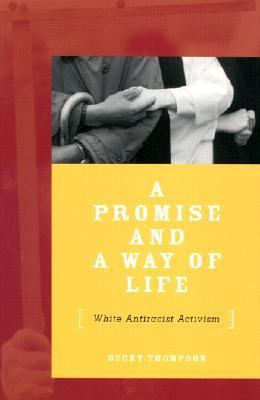 A Promise and a Way of Life: White Antiracist Activism 9780816636341