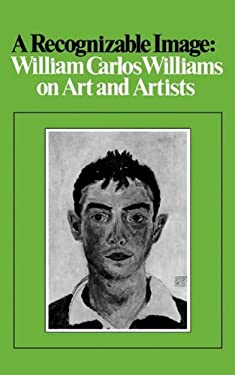 A Recognizable Image: William Carlos Williams on Art and Artists 9780811207041