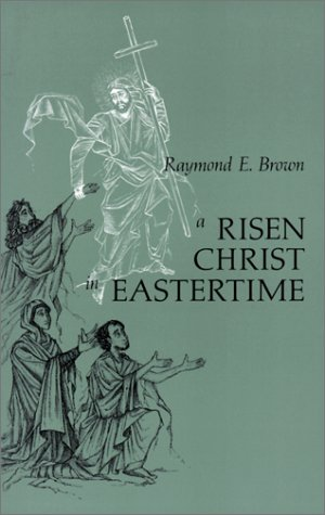 A Risen Christ in Eastertime: Essays on the Gospel Narratives of the Resurrection 9780814620144