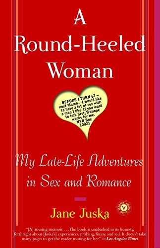 A Round-Heeled Woman: My Late-Life Adventures in Sex and Romance 9780812967876