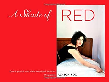 A Shade of Red: One Lipstick and One Hundred Women 9780811878128
