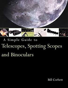 A Simple Guide to Telescopes, Spotting Scopes & Binoculars 9780817458881