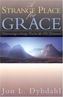 A Strange Place for Grace: Discovering a Loving God in the Old Testament