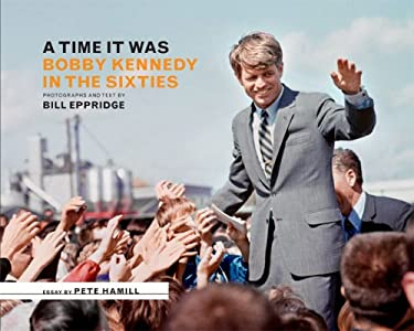 A Time It Was: Bobby Kennedy in the Sixties 9780810971226