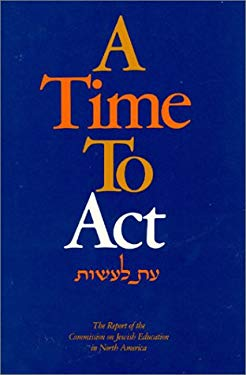 A Time to ACT: The Report of the Commission on Jewish Education in North America 9780819181053