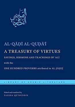 A Treasury of Virtues: Sayings, Sermons, and Teachings of Ali, with the One Hundred Proverbs, Attributed to Al-Jahiz 9780814729144