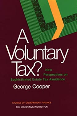 A Voluntary Tax? New Perspectives on Sophisticated Estate Tax Avoidance 9780815715511