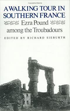 A Walking Tour in Southern France: Ezra Pound Among the Troubadours 9780811212236
