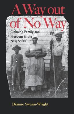 A Way Out of No Way: Claiming Family and Freedom in the New South 9780813921372