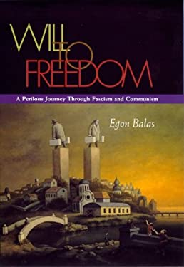 A Will to Freedom: A Perilous Journey Through Fascism and Communism 9780815606031
