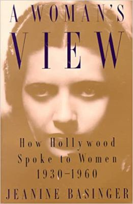 A   Woman's View Woman's View Woman's View Woman's View Woman's View: How Hollywood Spoke to Women, 1930-1960 How Hollywood Spoke to Women, 1930-1960 9780819562913