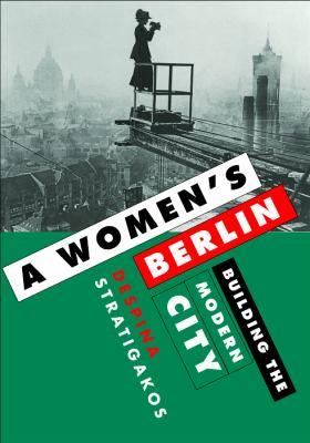 A Women's Berlin: Building the Modern City 9780816653232