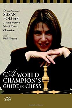 A World Champion's Guide to Chess: Step-By-Step Instructions for Winning Chess the Polgar Way 9780812936537
