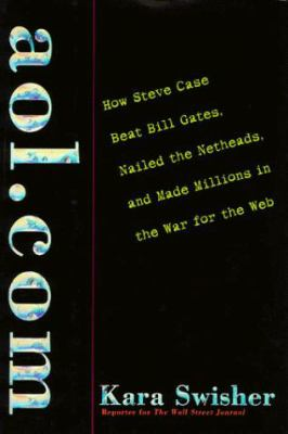 AOL.com: How Steve Case Beat Bill Gates, Nailed the Netheads, and Made Millions in the War for the Web 9780812928969
