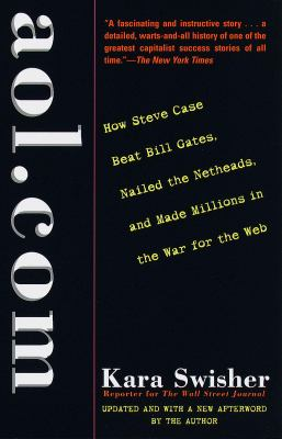 AOL.com: How Steve Case Beat Bill Gates, Nailed the Netheads, and Made Millions in Thewar for the Web 9780812931914
