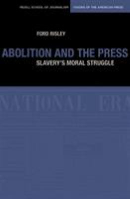 Abolition and the Press: The Moral Struggle Against Slavery 9780810125070