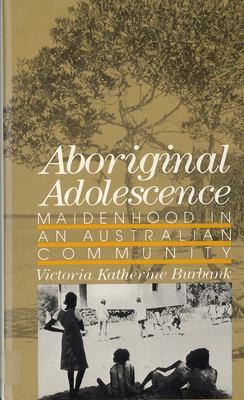Aboriginal Adolescence: Maidenhood in an Australian Community 9780813526898