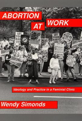 Abortion at Work: Ideology and Practice in a Feminist Clinic 9780813522449