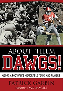 About Them Dawgs!: Georgia Football's Most Memorable Teams and Players 9780810860407